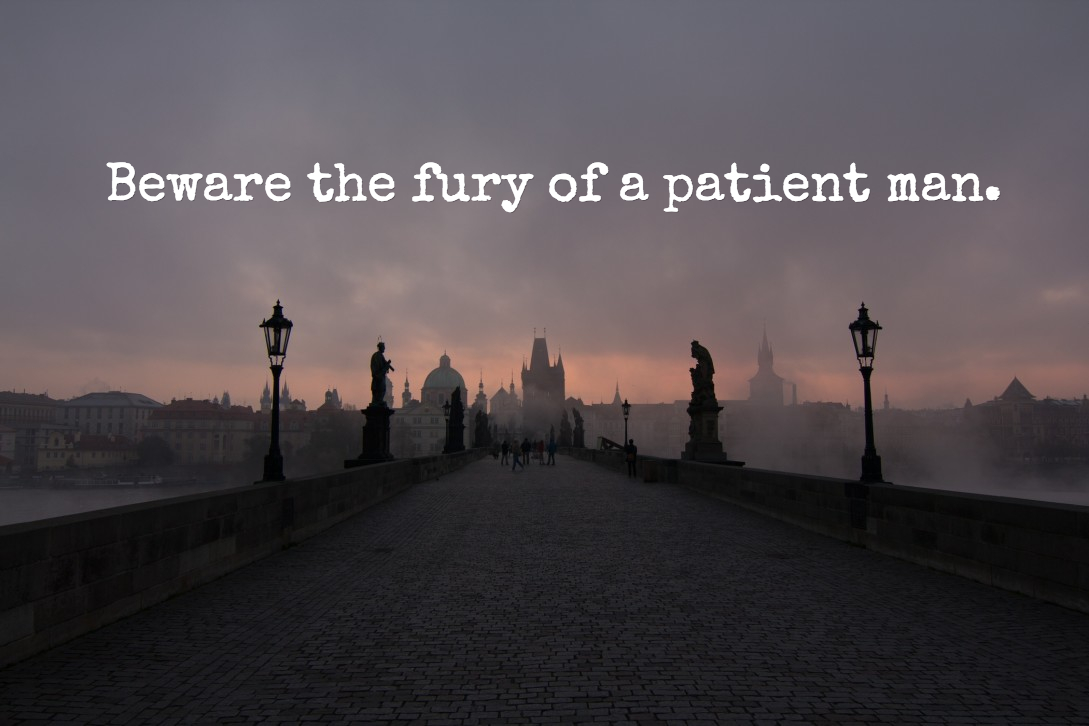 Beware the fury of a patient man