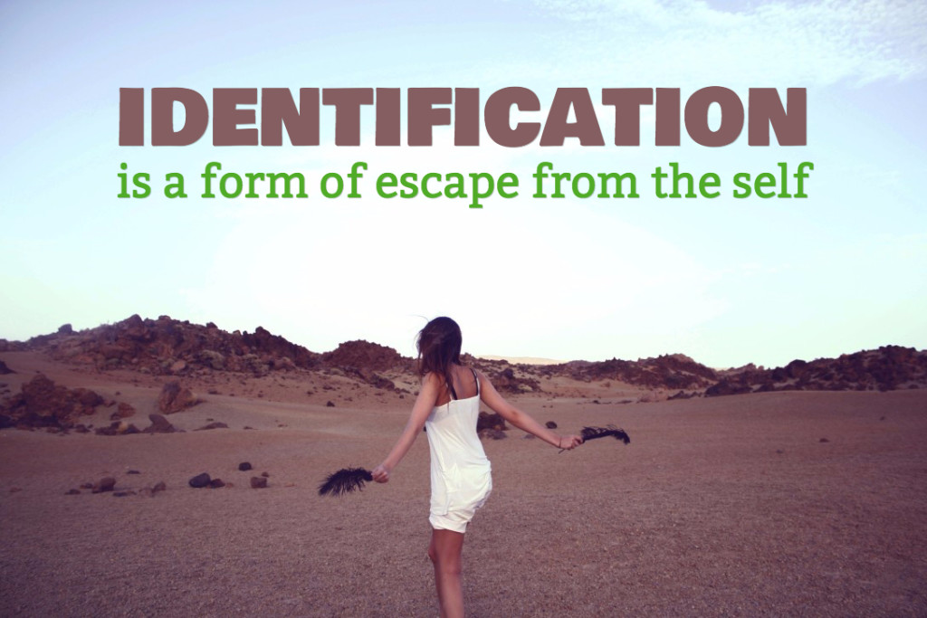Identification is a form of escape from the self