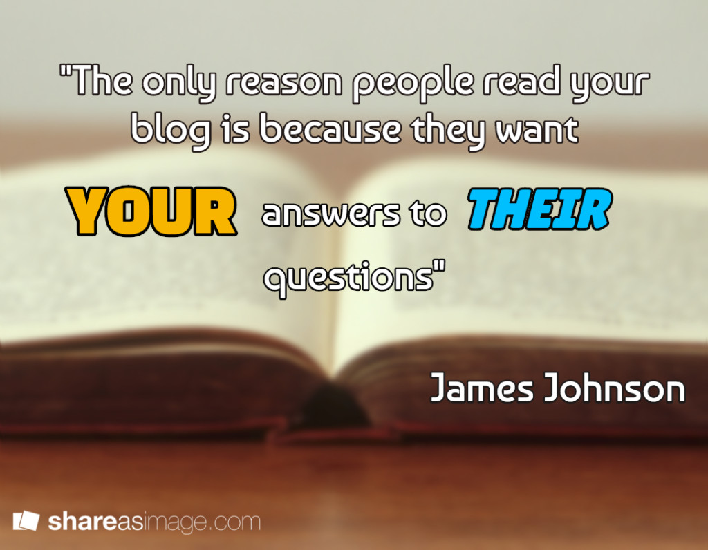 the only reason people your blog is because they want your answers to their questions