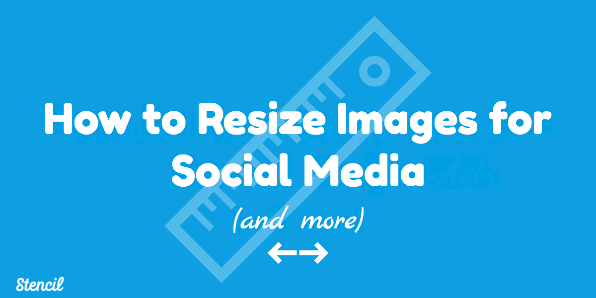 Resize images for social media and more with Stencil in seconds.
