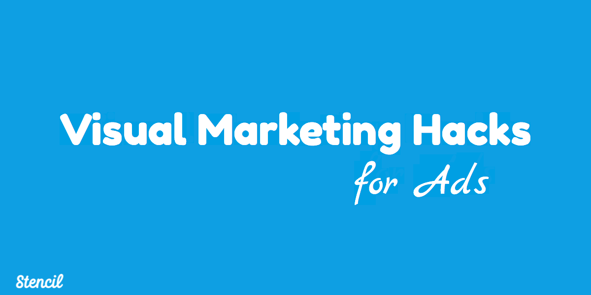 stencil.visual marketing hacks for ads