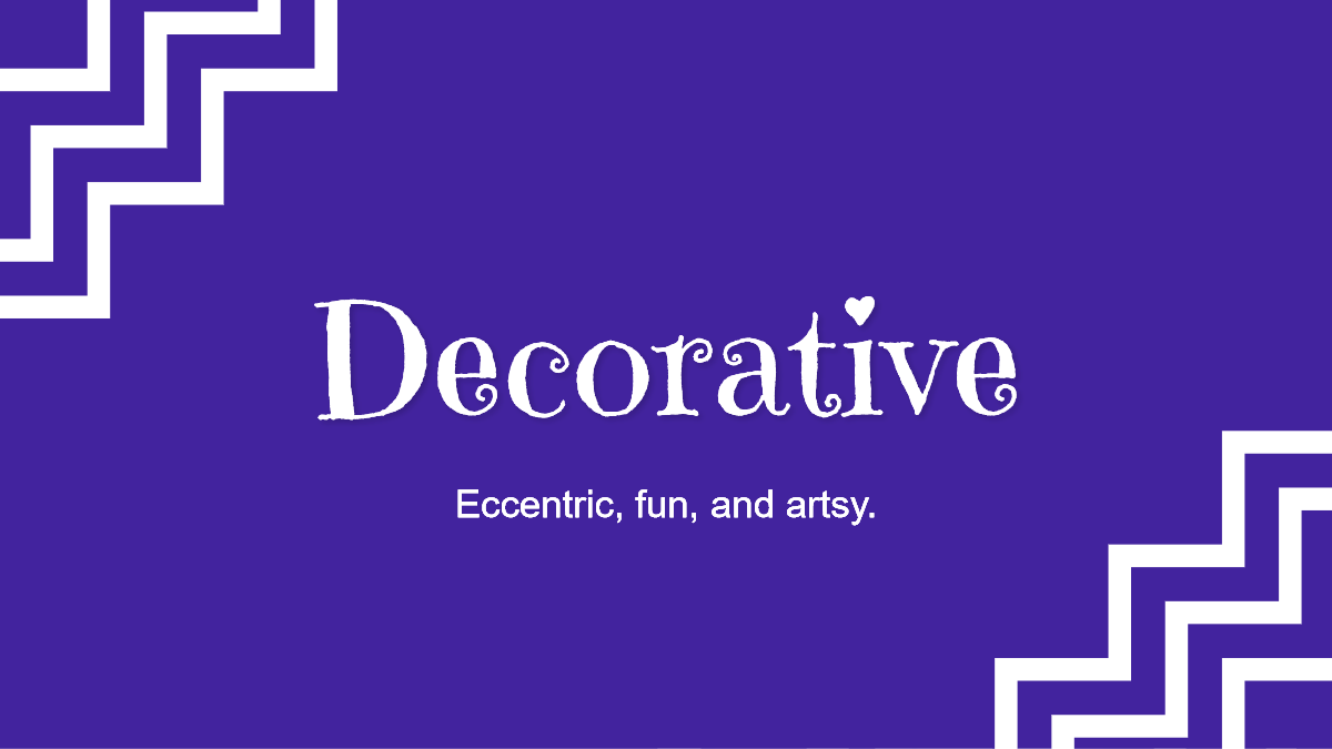 Decorative typeface is fun, artsy, and eccentric.