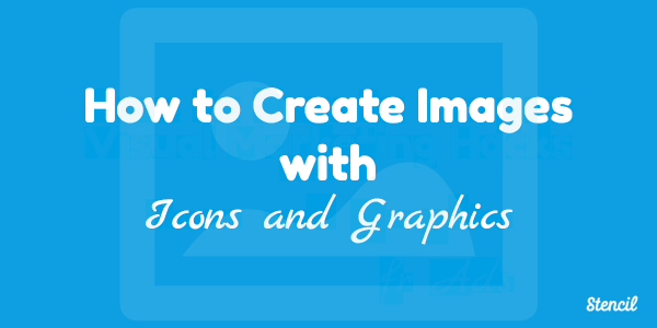 How to create images with icons and graphics using Stencil