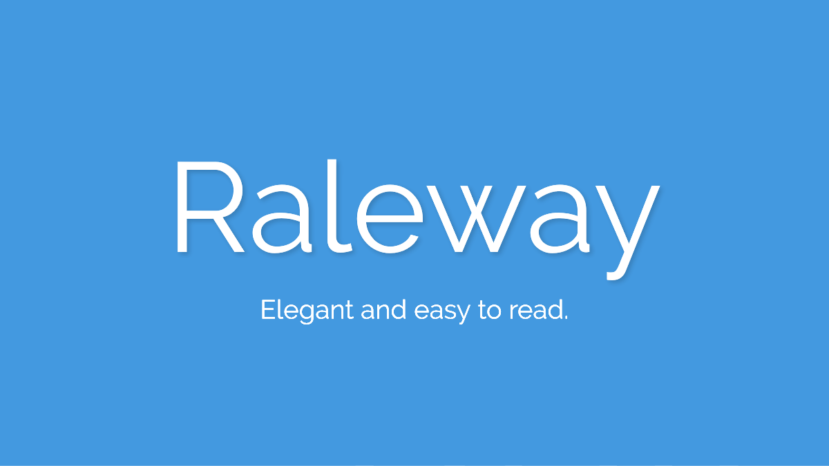 Raleway is elegant and easy to read.