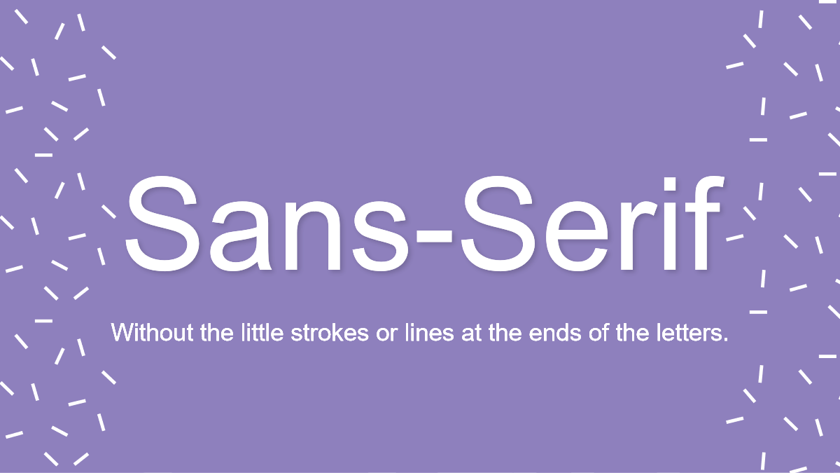 Sans-Serif is a typeface without the lines on the letters.