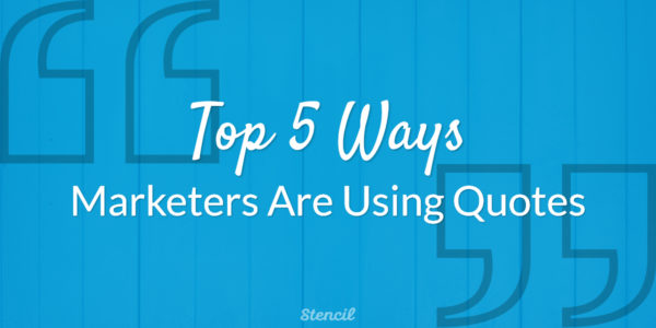 Top 5 ways marketers are using quotes
