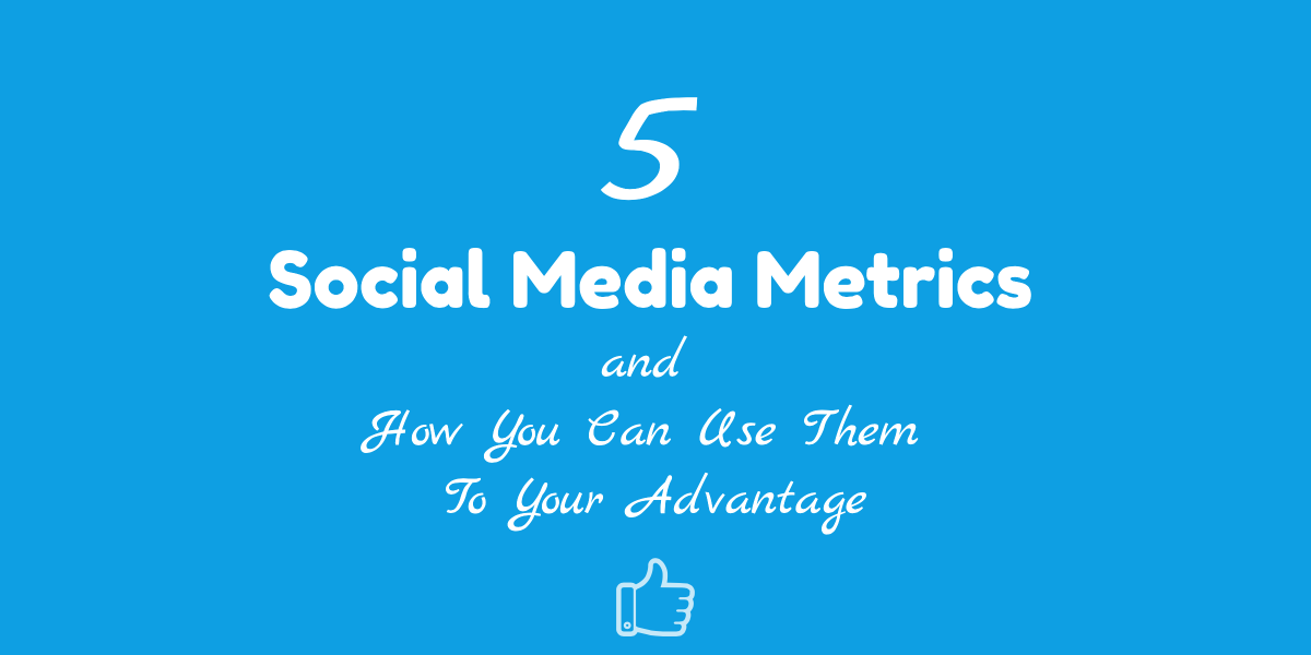 5 social media metrics and how you can use them to your advantage.