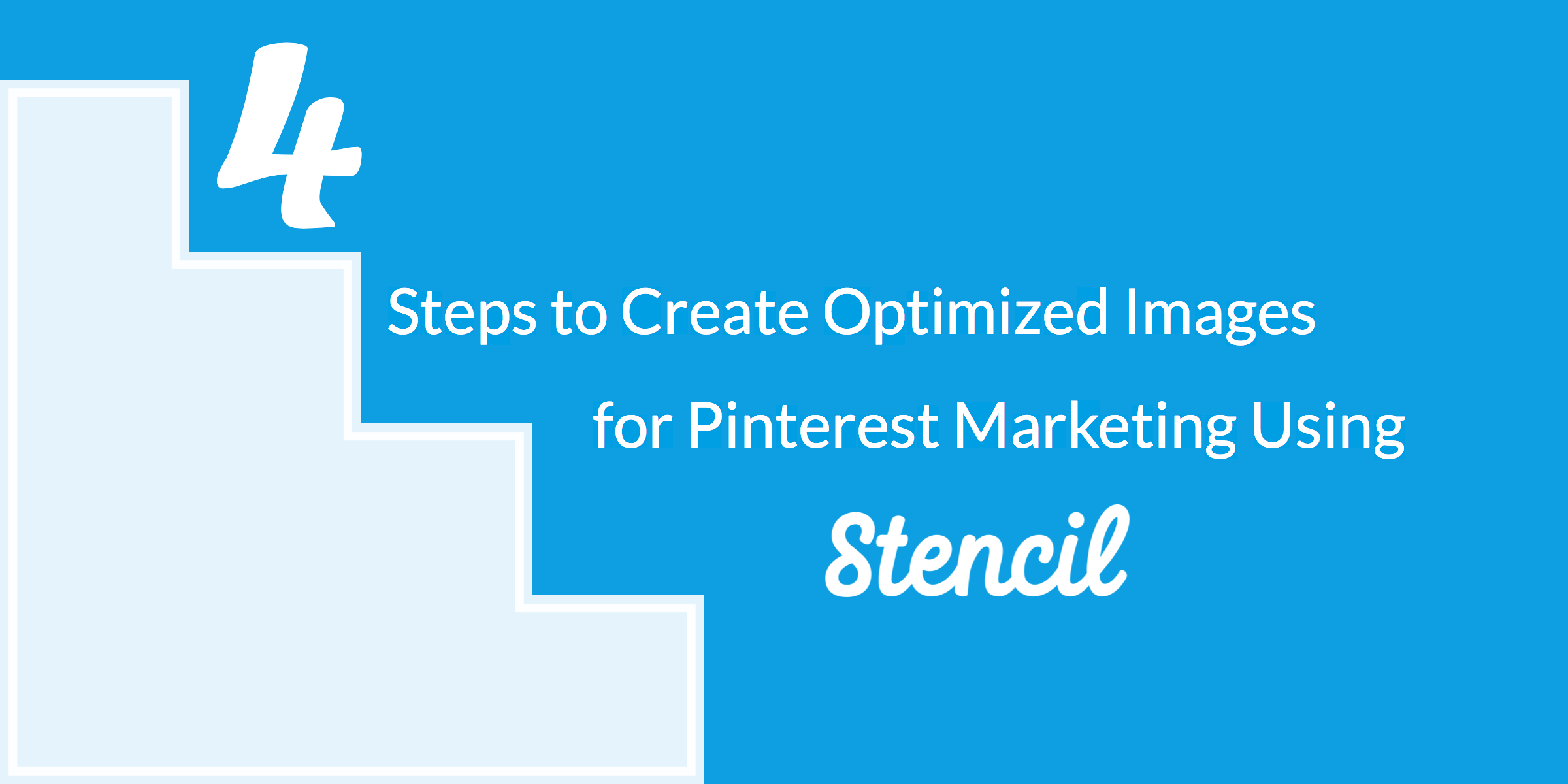 4 Steps to Create Optimized Images for Pinterest Marketing Using Stencil