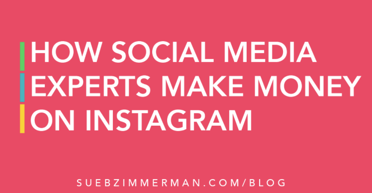 How Social Media Experts Make Money on Instagram via Sue B. Zimmerman