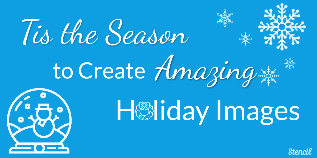 Create Amazing Holiday Images with Stencil