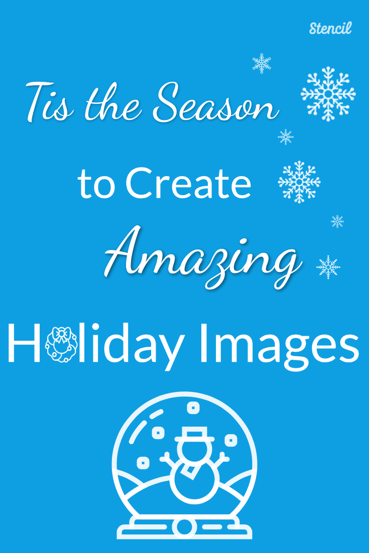 Create holiday images in Stencil.
