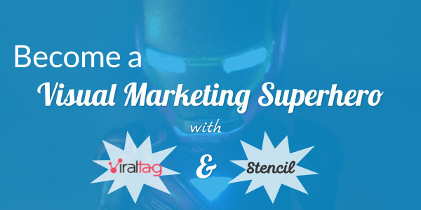 Become a visual marketing superhero with ViralTag and Stencil.