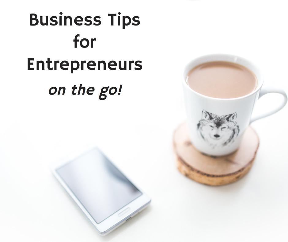Business Tips for Entrepreneurs on the go!