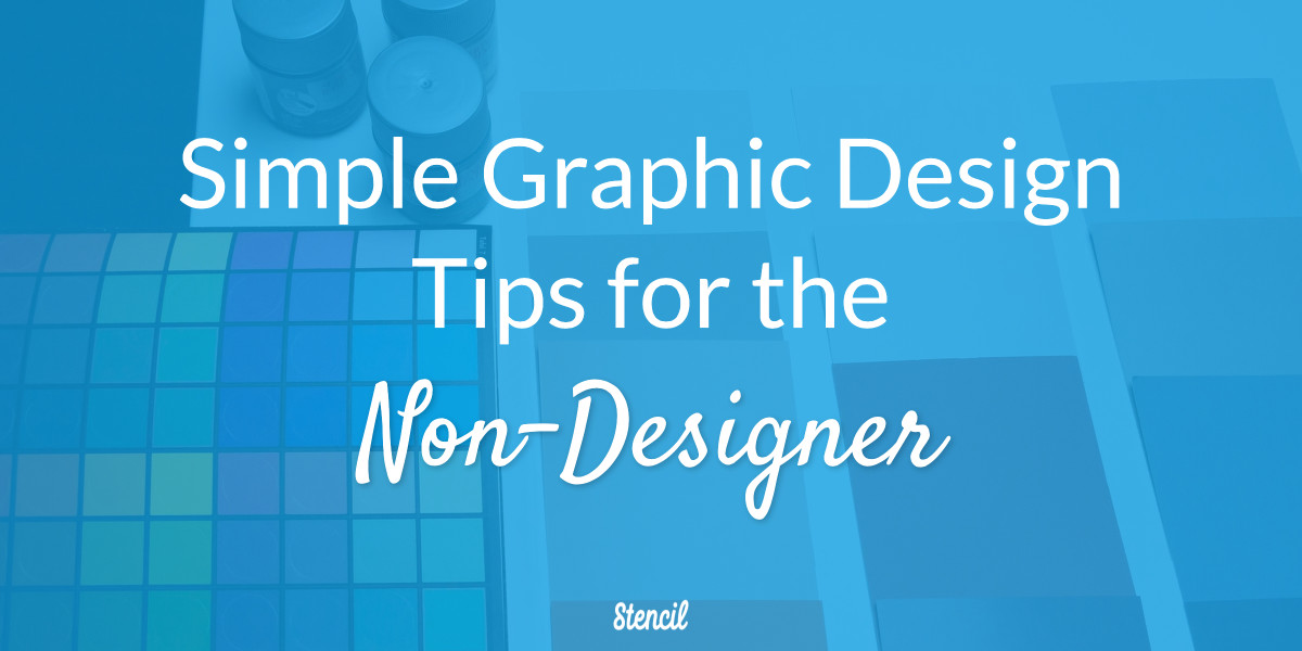 Simple Graphic Design Tips for the Non-Designer with Stencil