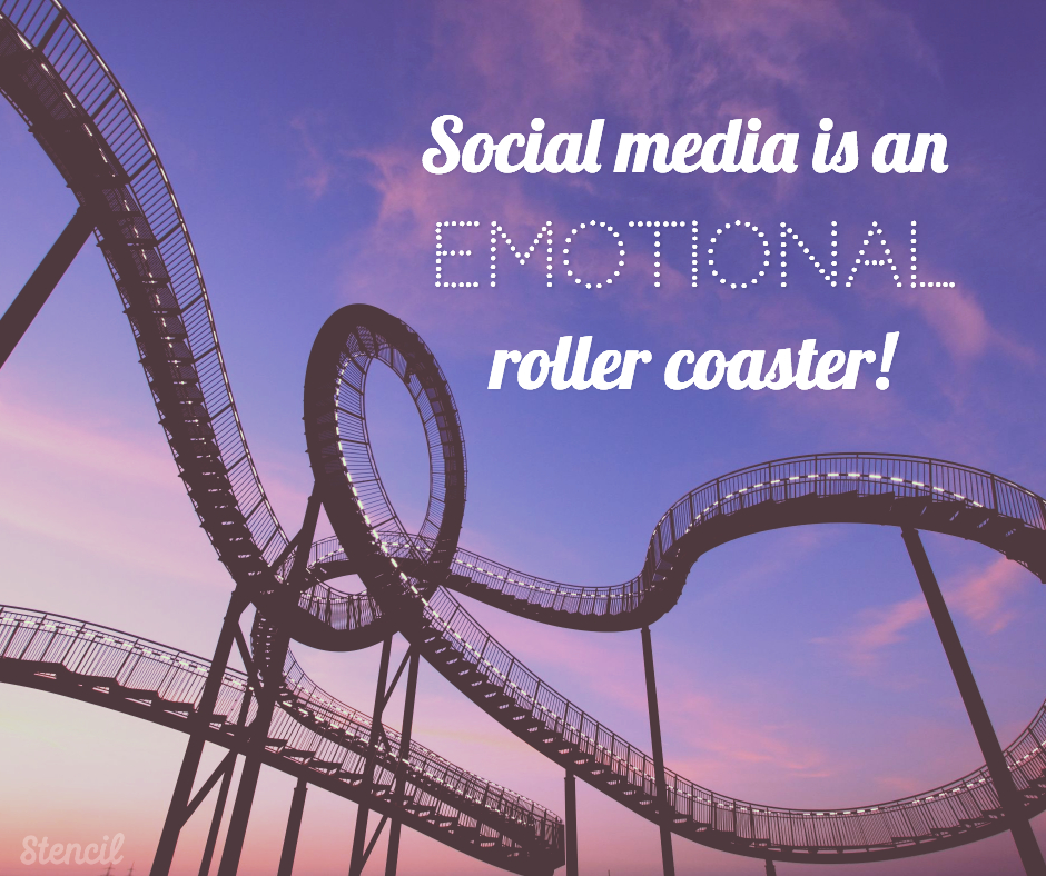 Social media is an emotional roller coaster!