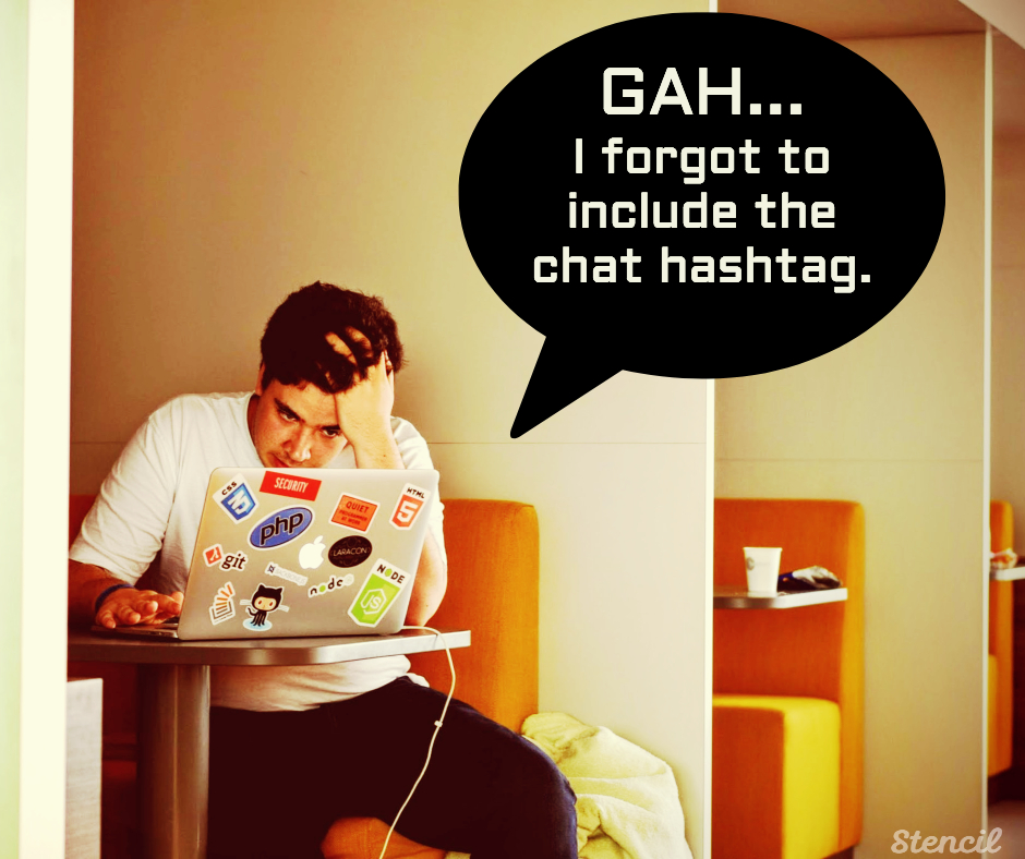 Use a chat tool so you don't have to keep entering the chat hashtag.