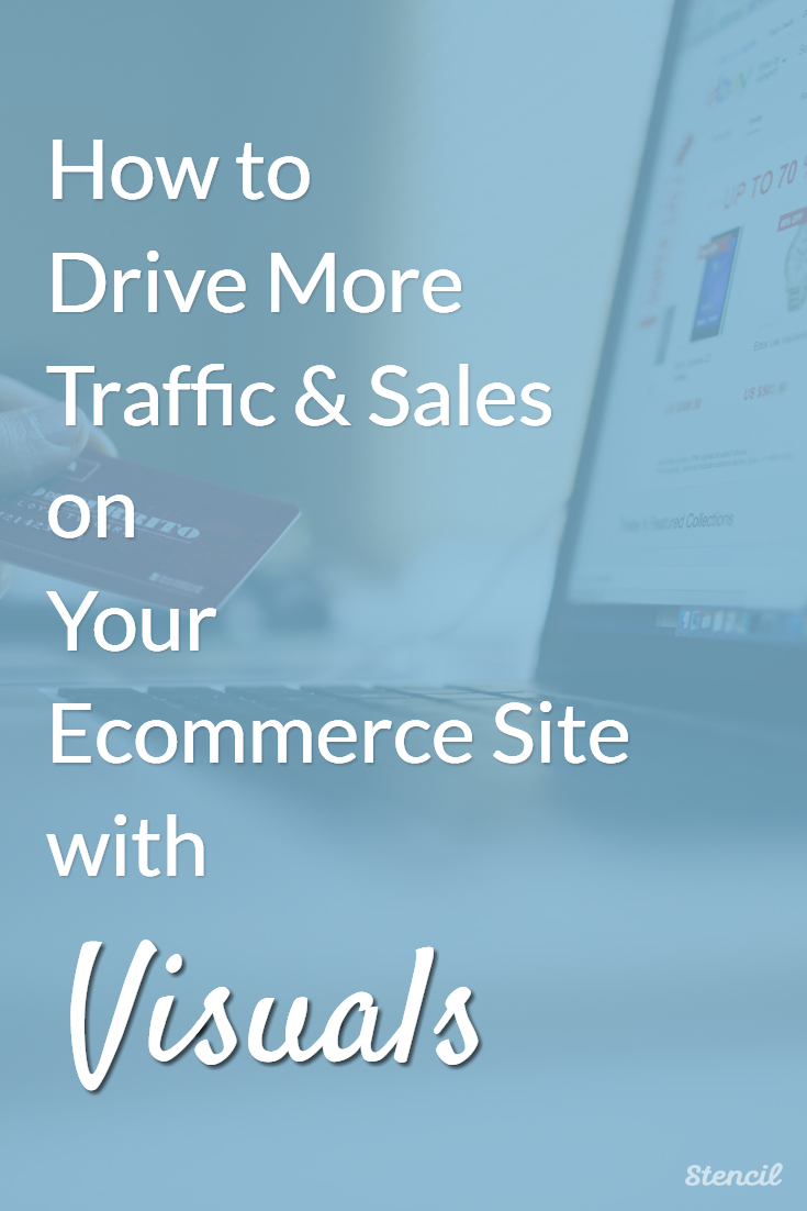 """How to Drive More Traffic and Sales On Your Ecommerce Site with Visuals"""