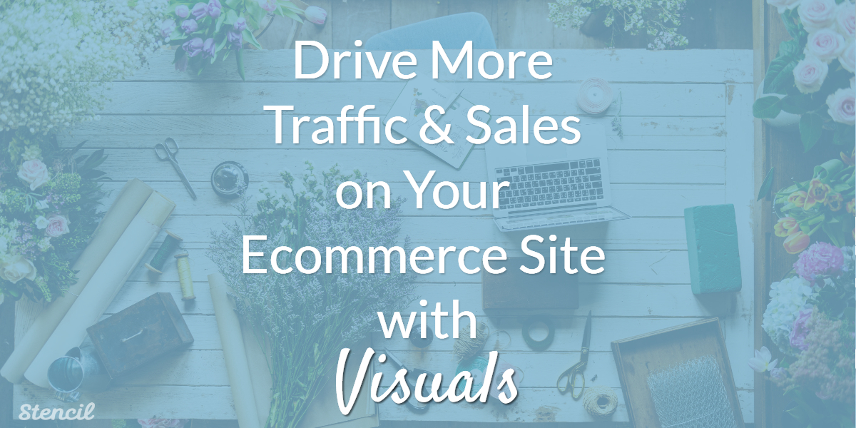 How to Drive More Traffic & Sales on Your Ecommerce Site with Visuals