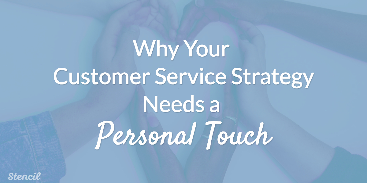 Why Your Customer Service Strategy Needs a Personal Touch