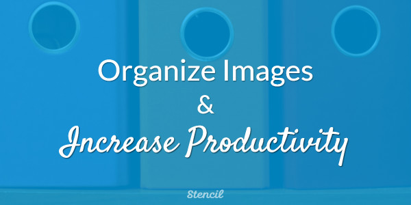 Organize Images and Increase Productivity
