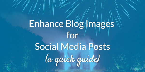 Enhance Blog Images for Social Media Posts