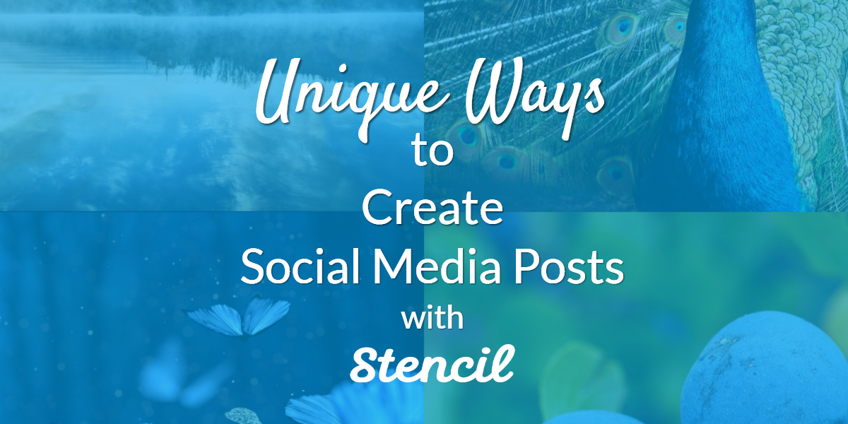 Unique Ways to Create Social Media Posts with Stencil