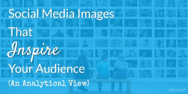 Social Media Images That Inspire Your Audience