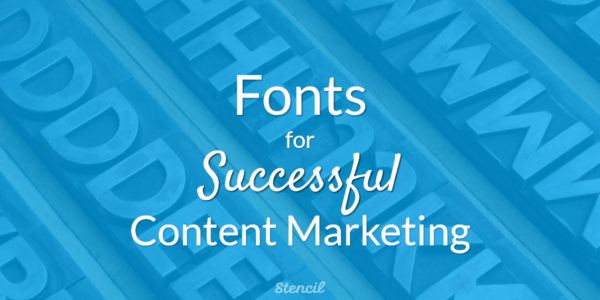 Fonts for Successful Content Marketing