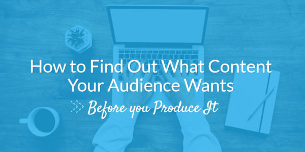 How to Find Out What Content Your Audience Wants