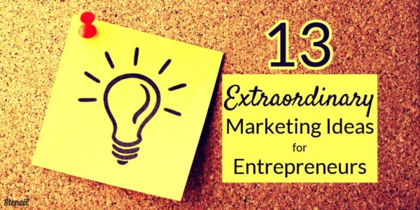 13 Extraordinary Marketing Ideas for Entrepreneurs