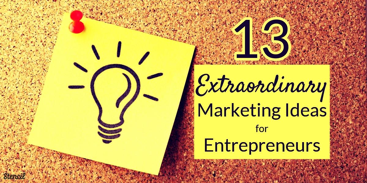 13 Extraordinary Marketing Ideas for Entrepreneurs