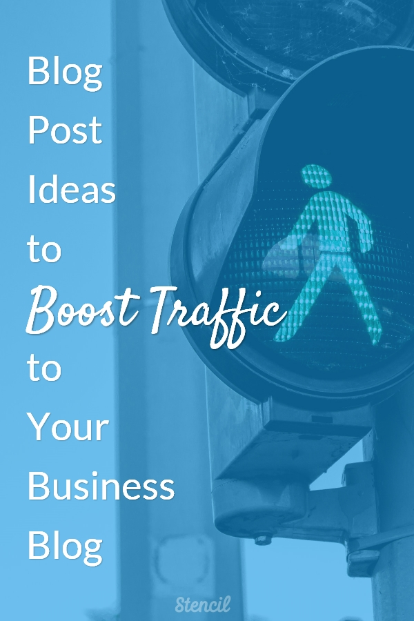 Blog Post Ideas To Boost Traffic To Your Business Blog by Lillian De Jesus for Stencil