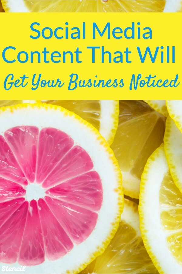 Social Media Content That Will Get Your Business Noticed by Lillian De Jesus for Stencil