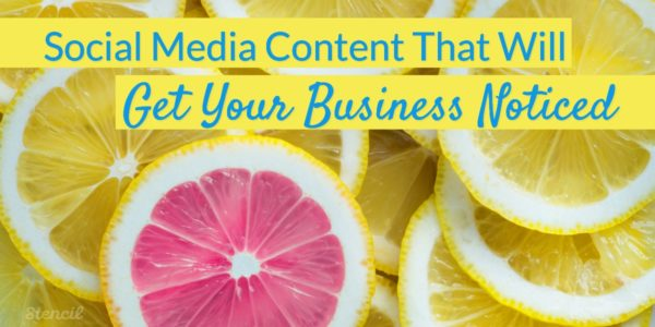 Social Media Content That Will Get Your Business Noticed
