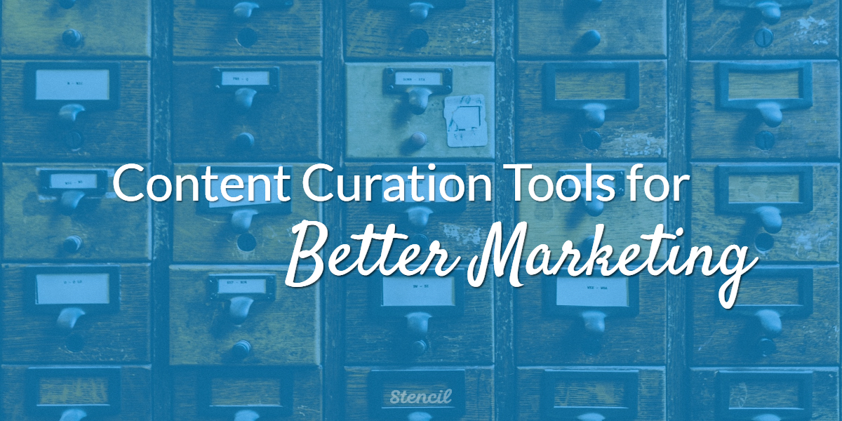 Content Curation Tools for Better Marketing