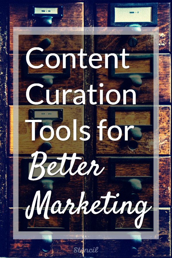 Content Curation Tools For Better Marketing by Lillian De Jesus for Stencil