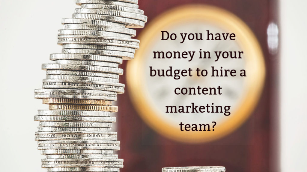 Do you have money in your budget to hire a team?