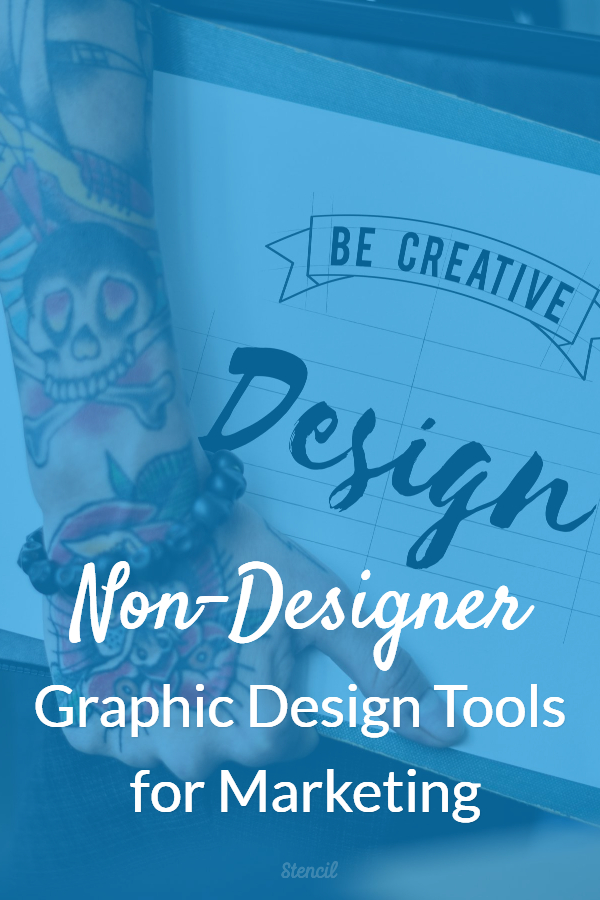 Non-Designer Graphic Design Tools & Resources for Marketing by Lillian De Jesus for Stencil Blog