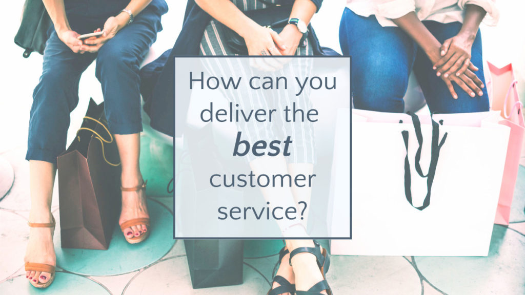 How can you deliver the best customer service?