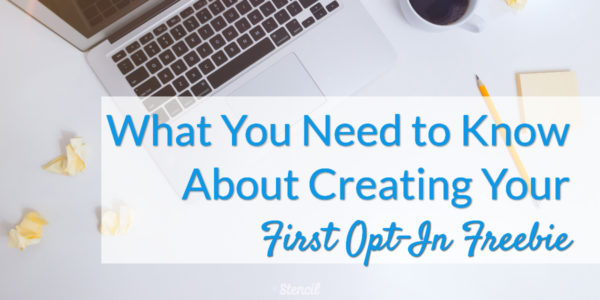 What you need to know about creating your first opt-in freebie