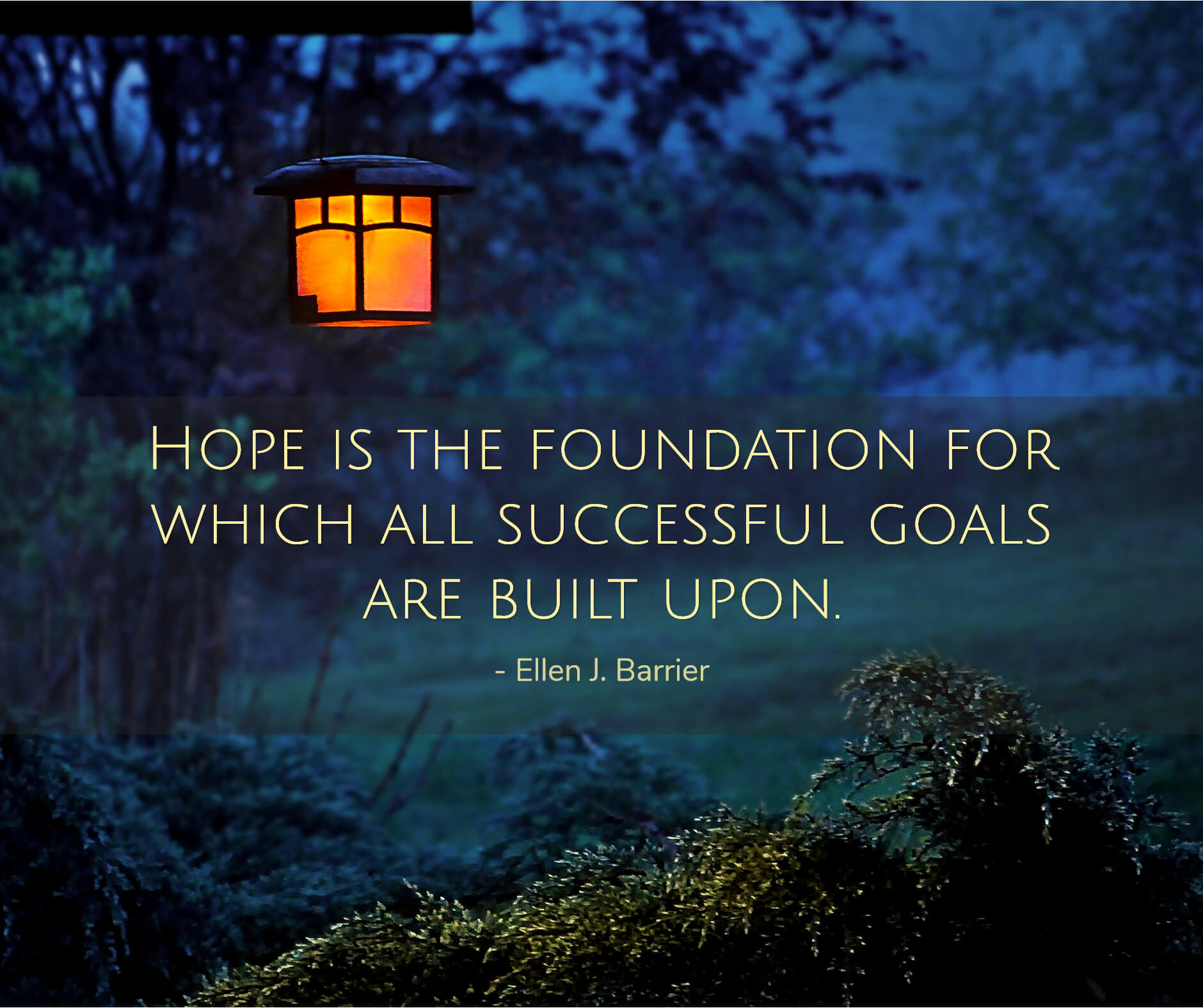Hope is the foundation for which all successful goals are built upon.