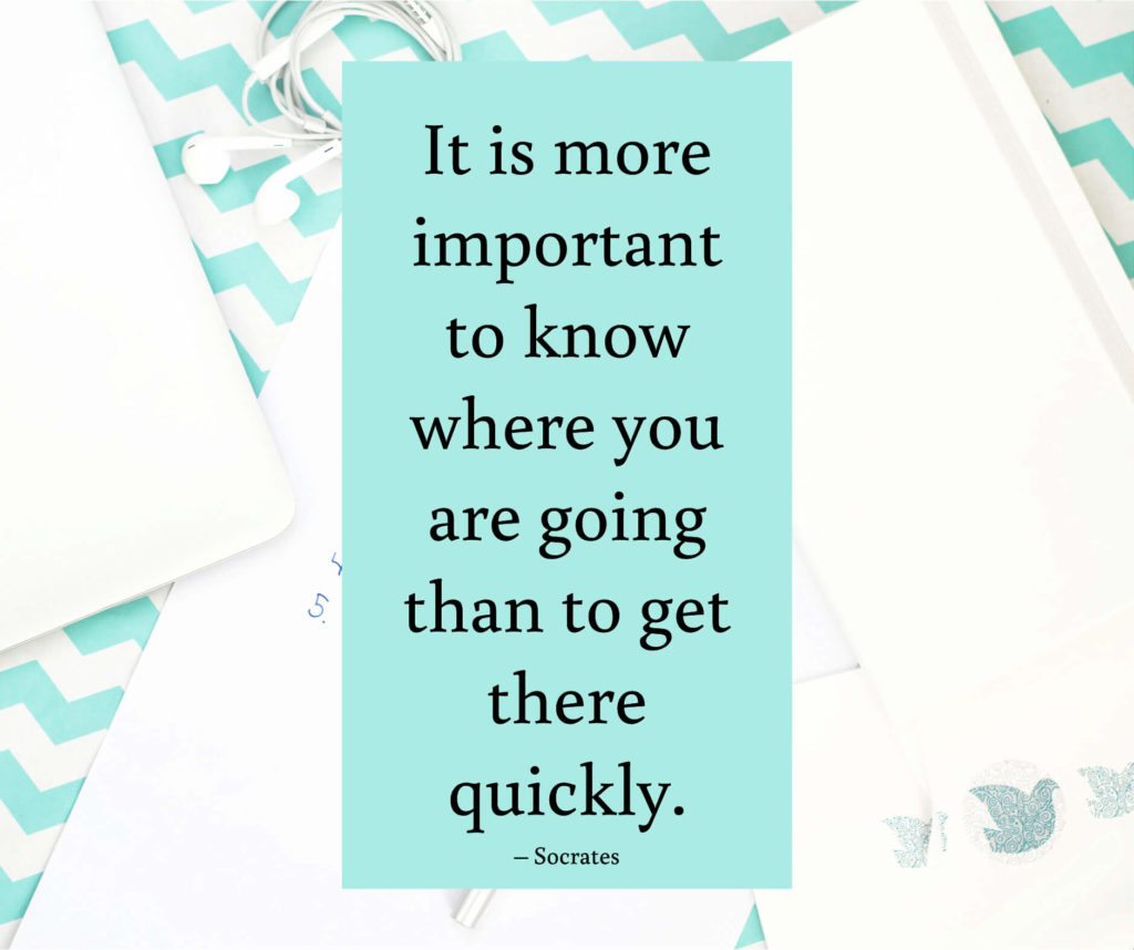 It is more important to know where you are going than to get there quickly.