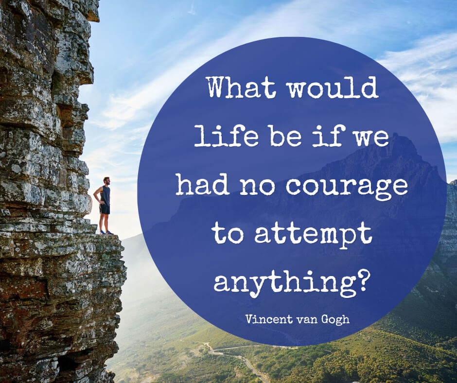 Whart would life be if we had no courage to attempt anything?