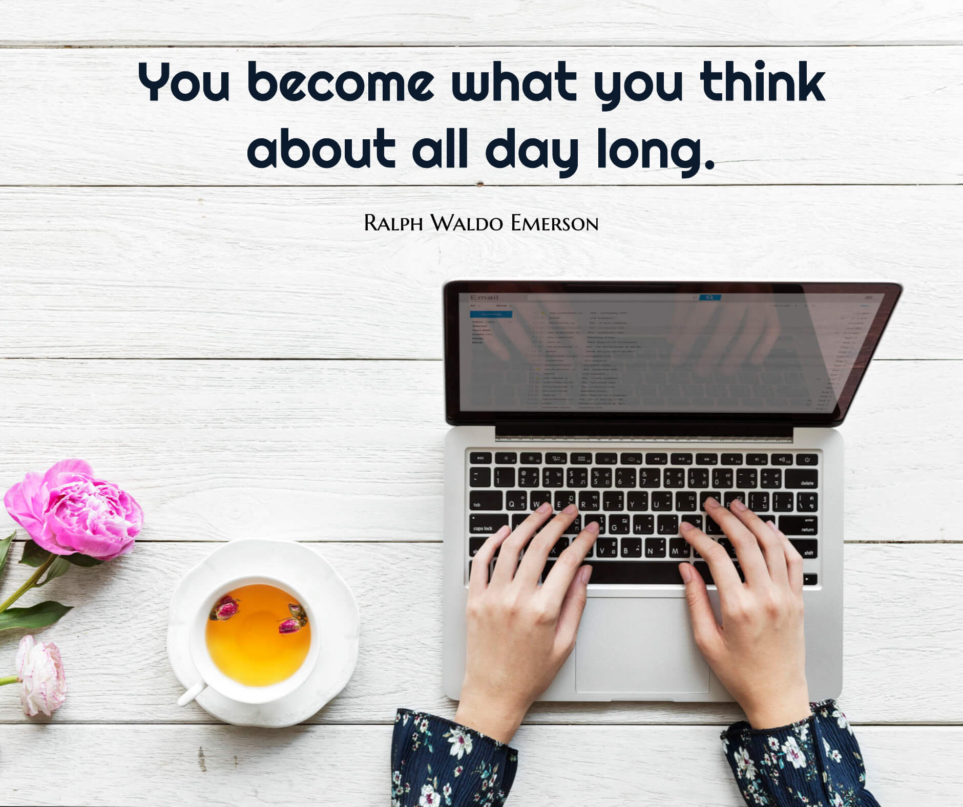 You become what you think about all day long.