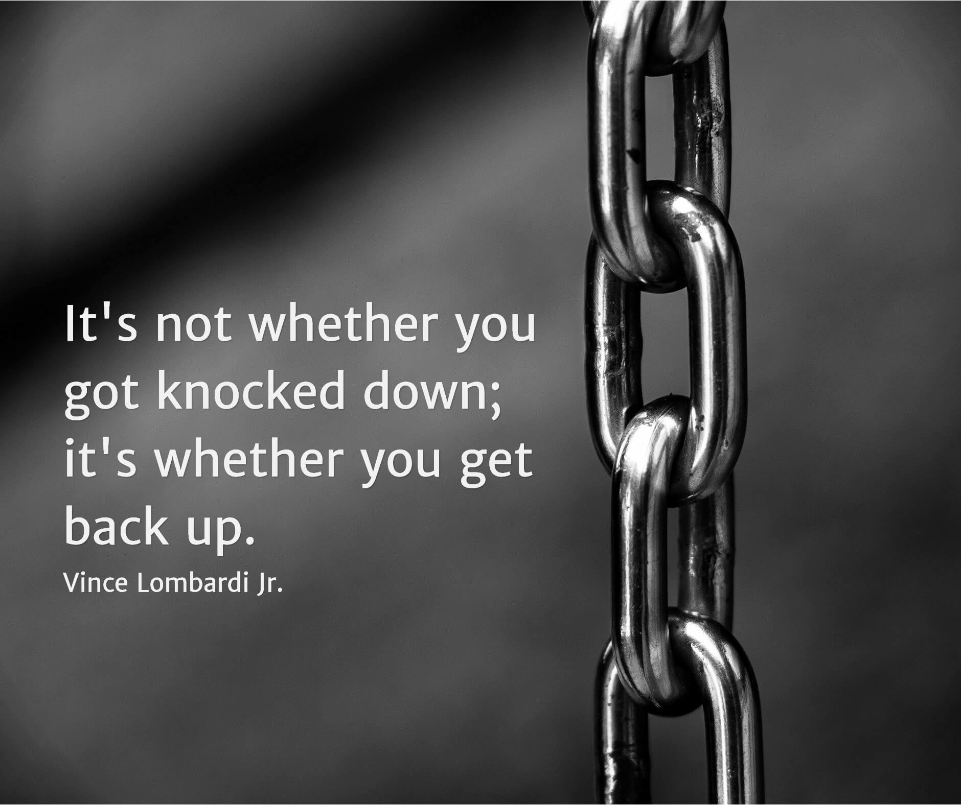 It's not whether you got knocked down, it's whether you got back up.