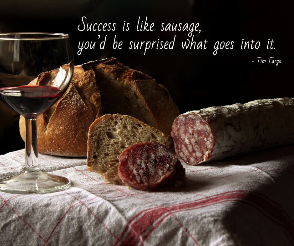 Success is like sausage, you'd be surprise what goes into it.