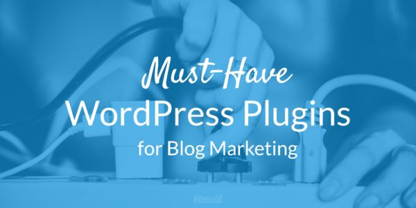 must-have-wordpress-plugins-for-blog-marketing