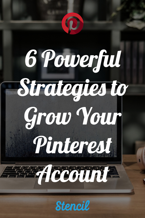 6 Powerful Strategies to grow your Pinterest account.