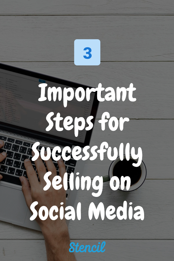 3 Important Steps for Successfully Selling on Social Media