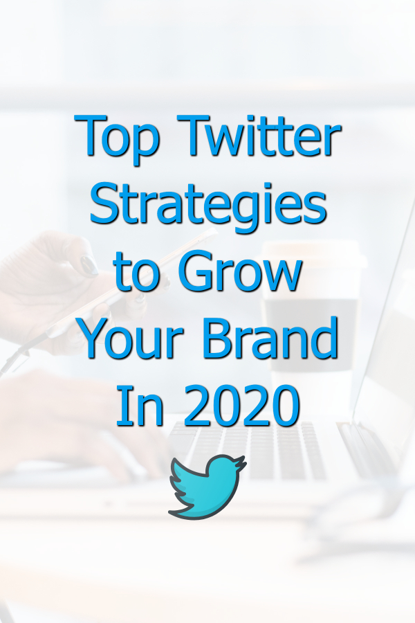 Top Twitter Strategies to Grow Your Brand In 2020